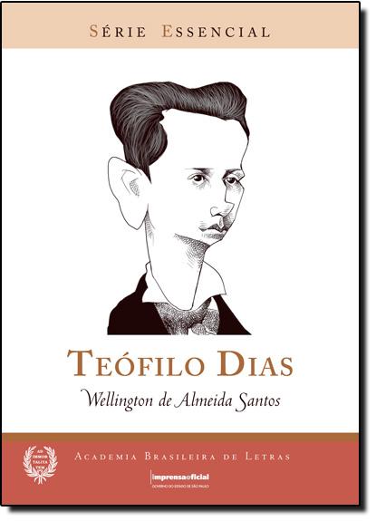 Teofilo dias - Coleção Série Essencial nº 54, livro de Wellington de Almeida Santos