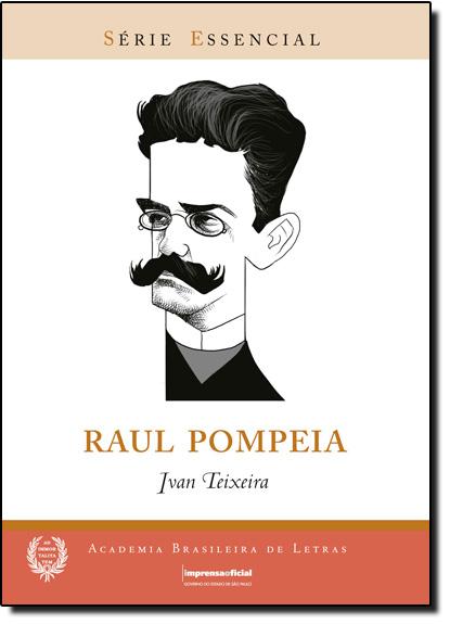 Raul Pompéia - Coleção Série Essencial nº 61, livro de Ivan Teixeira