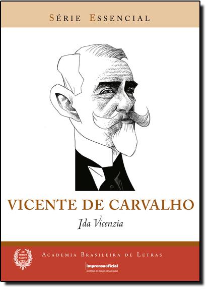 Vicente de Carvalho - Coleção Série Essencial nº 64, livro de VICENZIA, Ida