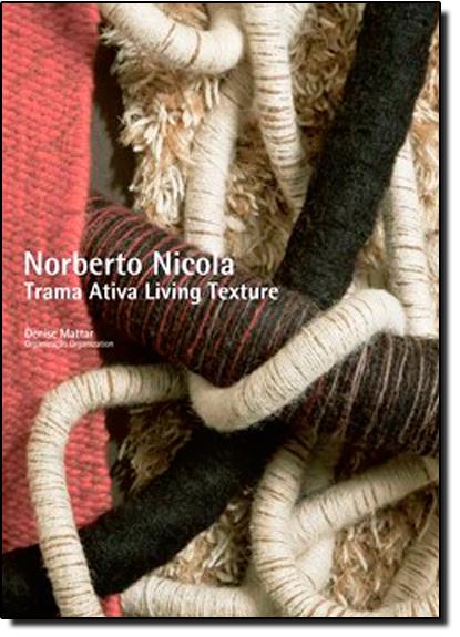 Noberto Nicola: trama Ativa = Norbert Nicola: liviang texture, livro de MATTAR, Denise - organização