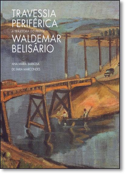 Travessia Periférica: a trajetória do pintor Waldermar Belisário, livro de Ana Maria Barbosa de Faria Marcondes