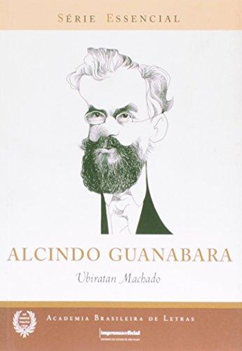 Alcindo Guanabara - Coleção Série Essencial nº 65, livro de MACHADO, Ubiratan