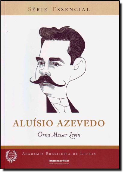 Aluísio Azevedo - Vol.71 - Série Essencial, livro de Orna Messer Levin