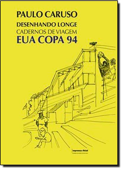 Desenhando Longe Cadernos de Viagem EUA COPA 94, livro de CARUSO, Paulo