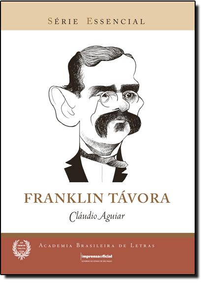 Franklin Távora - Coleçaõ Série Essencial nº 76, livro de Cláudio Aguiar
