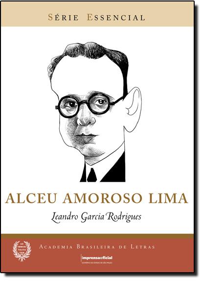 Alceu Amoroso Lima - Coleção Série Essencial nº 82, livro de Leandro Garcia Rodrigues