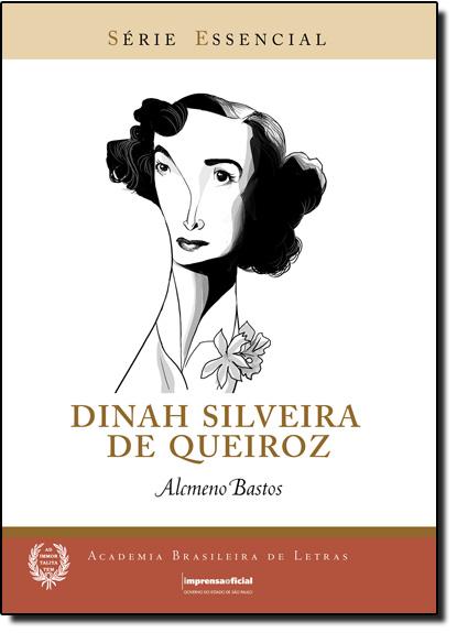 Dinah Silveira de Queiroz - Coleção Série Essencial nº 83, livro de Alcmeno Bastos