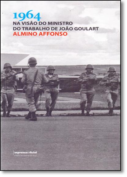 1964 na Visão do Ministro do Trabalho de João Goulart - 2ª edição, livro de Almino Affonso (autor), Fernando Morais (prefácio)