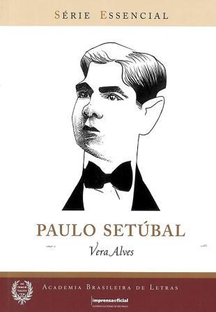 Paulo Setúbal - Coleção Série Essencial nº 91, livro de Vera Alves