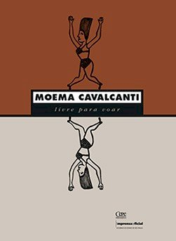 Moema Cavalcanti: livre para voar, livro de Moema Cavalcanti, Chico Homem de Melo, Silvia Massaro, Raquel Matsushita (orgs.)