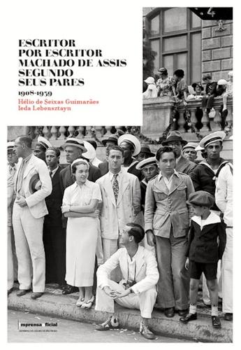 Escritor por escritor: Machado de Assis segundo seus pares (1908-1939), livro de Hélio de Seixas Guimarães, Ieda Lebensztayn