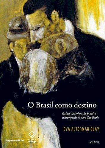 O Brasil como destino: raízes da imigração judaica contemporânea para São Paulo (2ª ed.), livro de Eva Alterman Blay