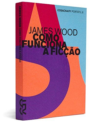 Como funciona a ficção (Portátil 6), livro de James Wood