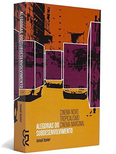 Alegorias do subdesenvolvimento: Cinema Novo, Tropicalismo e Cinema Marginal, livro de Ismail Xavier