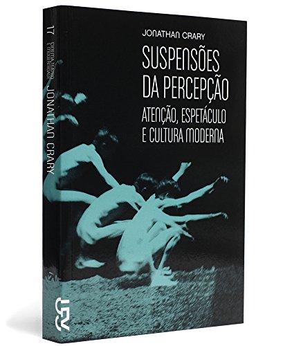 Suspensões da percepção: atenção, espetáculo e cultura moderna, livro de Jonathan Crary