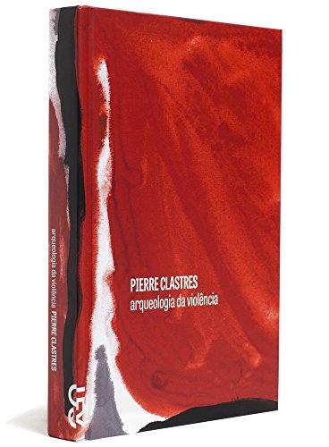 Arqueologia da violência, livro de Pierre Clastres