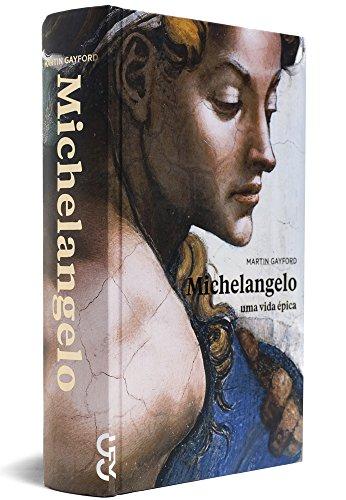 Michelangelo - Uma vida épica, livro de Martin Gayford