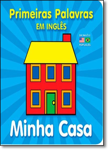 Minha Casa - Série Primeiras Palavras em Inglês, livro de Editora Vale das Letras