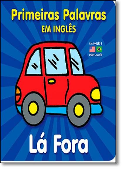 Lá Fora - Série Primeiras Palavras em Inglês, livro de Editora Vale das Letras