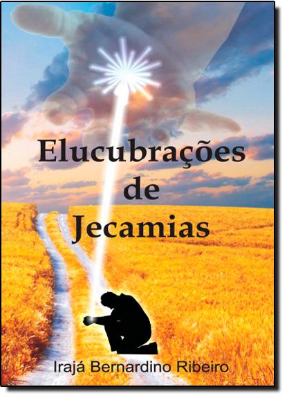 Elucubrações de Jecamias, livro de Irajá Bernardino Ribeiro