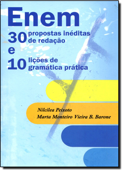 Enem: 30 Propostas Inéditas de Redação e 10 Lições de Gramática Prática, livro de Nilcilea Peixoto