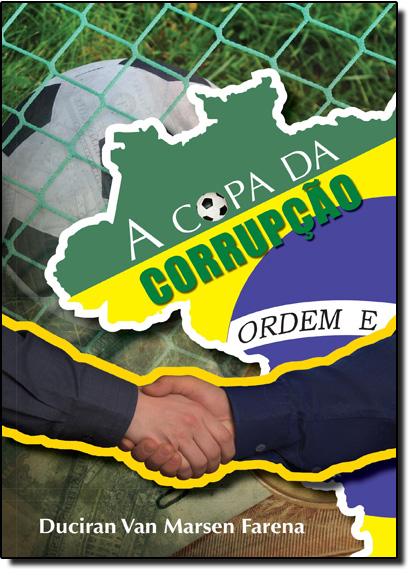 Copa da Corrupção, A, livro de Duciran Van Marsen Farena