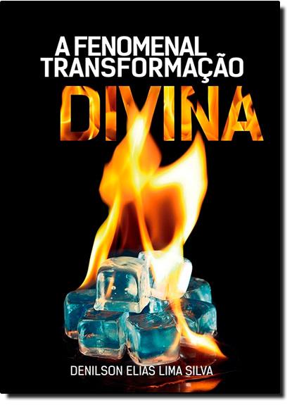 Fenomenal Transformação Divina, A, livro de Denilson Elias Lima Silva