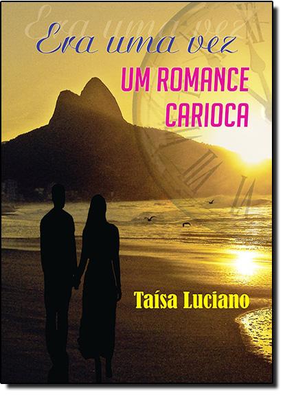 Era Uma Vez Um Romance Carioca, livro de Taísa Luciano