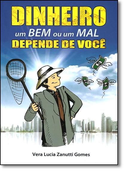 Dinheiro um Bem ou um Mal Depende de Você, livro de Vera Lucia Zanutti Gomes