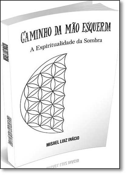 Caminho da Mão Esquerda: A Espiritualidade da Sombra, livro de Misael Luiz Inácio