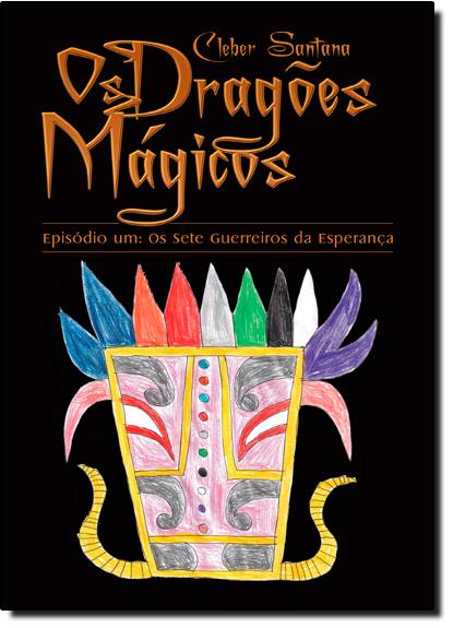 Dragões Mágicos, Os: Os Sete Guerreiros da Esperança - Episódio um, livro de CIeber Santana