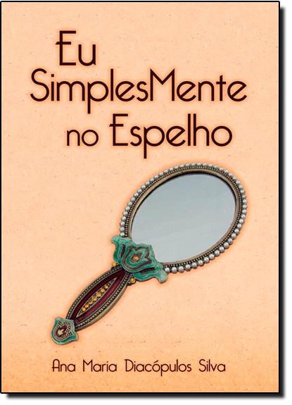Eu Simplesmente no Espelho, livro de Ana Maria Diacópulos Silva