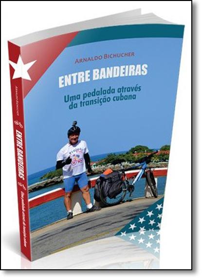Entre Bandeiras: Uma Pedalada Através da Transição Cubana, livro de Arnaldo Bichucher