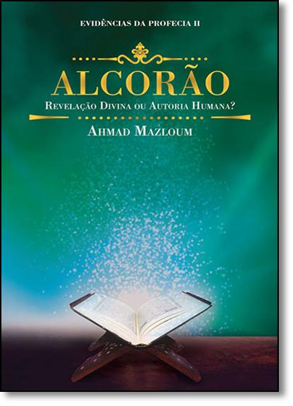 Alcorão: Revelação Divina ou Autoria Humana? - Vol.2 - Coleção Evidências da Profecia, livro de Ahmad Mazloum