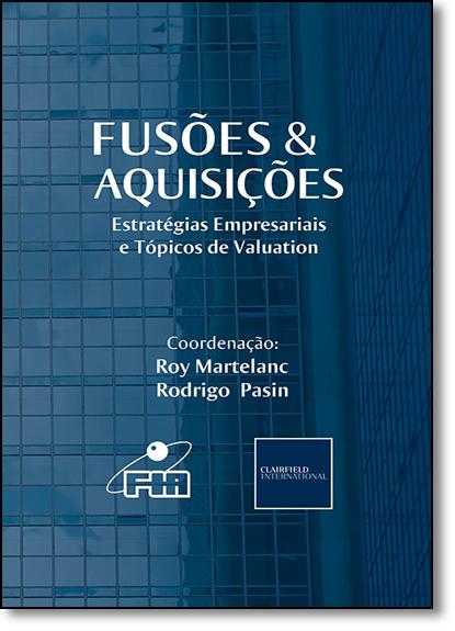 Fusões & Aquisições: Estratégias Empresariais e Tópicos de Valuation, livro de Roy Martelanc