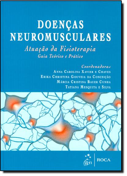Doenças Neuromusculares: Atuação de Fisioterapia - Guia Teórico e Prático, livro de Anna Carolina Xavier e Chaves