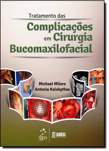 Tratamento das Complicações em Cirurgia Bucomaxilofacial, livro de Michael Miloro