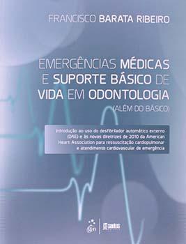 Emergências médicas e suporte básico de vida em odontologia - Além do básico, livro de Francisco Barata Ribeiro