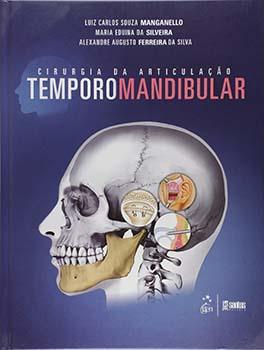 Cirurgia da articulação temporomandibular, livro de Luiz Carlos Souza Manganello, Alexandre Augusto Ferreira da Silva, Maria Eduina da Silveira
