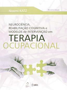 Neurociência, reabilitação cognitiva e modelos de intervenção em terapia ocupacional - 3ª edição, livro de Noomi Katz