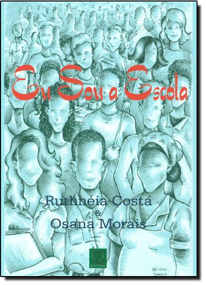 Eu sou a Escola, livro de Rothnéia Costa | Osana Morais