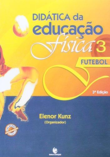 Didática da Educação Física: Futebol - Vol.3, livro de Elenor Kunz