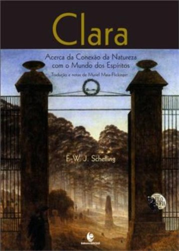 Clara: Acerca da Conexão da Natureza com o Mundo dos Espíritos, livro de F.W.J. Schelling