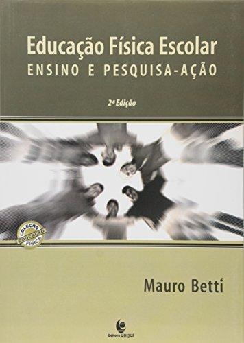 Educação Física Escolar: Ensino e Pesquisa-ação, livro de Mauro Betti