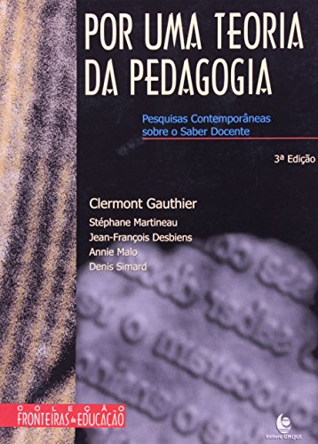 Por uma Teoria da Pedagogia: Pesquisas Contemporâneas Sobre o Saber Docente, livro de GAUTIER