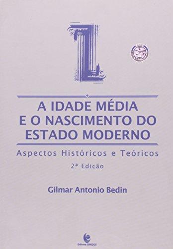 Idade Média e o Nascimento do Estado Moderno, A: Aspectos Históricos e Teóricos, livro de Gilmar Antonio Bedin