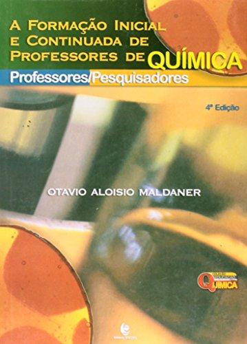 Formação Inicial e Continuada de Professores de Química, A - Professores/Pesquisadores, livro de Otavio Aloisio Maldaner