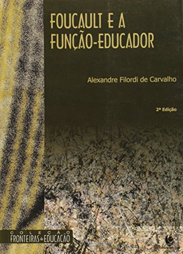 Foucault e a Função - Educador - Coleção Fonteiras da Educação, livro de Alexandre Filordi de Carvalho