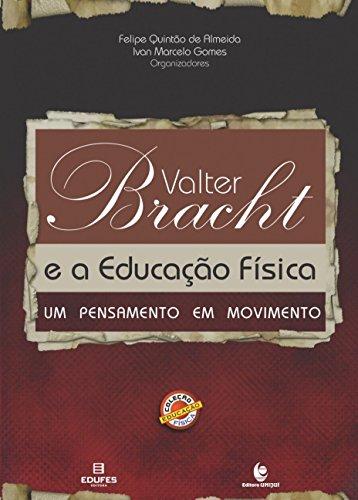 Valter Bracht e a Educação Física: Um Pensamento em Movimento, livro de Felipe Quintão de Almeida; Ivan Marcelo Gomes