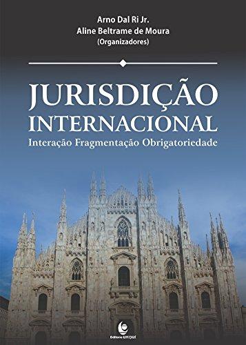 Jurisdição Internacional: Interação, Fragmentação, Obrigatoriedade, livro de Arno Dal Ri Júnior